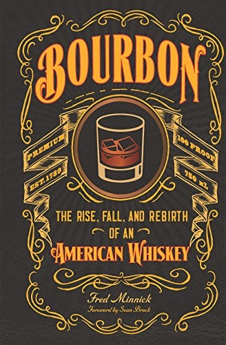 Book - Bourbon: The Rise, Fall, and, Rebirth of an American Whiskey