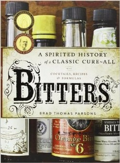 Book - Bitters: A Spirited History of a Classic Cure-All, with Cocktails, Recipes, and Formulas