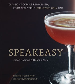 Book - Speakeasy: The Employees Only Guide to Classic Cocktails Reimagined
