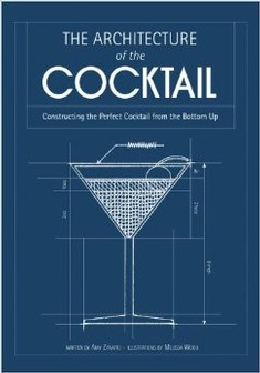 Book - Architecture of the Cocktail: Constructing the Perfect Cocktail from the Bottom Up