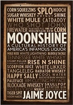 Book - Moonshine: A Cultural History of America's Infamous Liquor